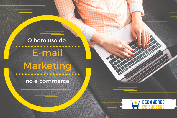 O bom uso do e-mail marketing no e-commerce